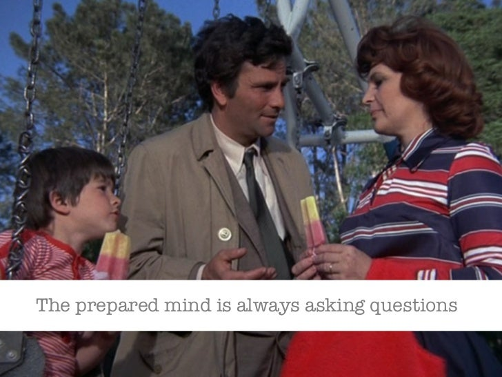 The prepared mind is always asking questions