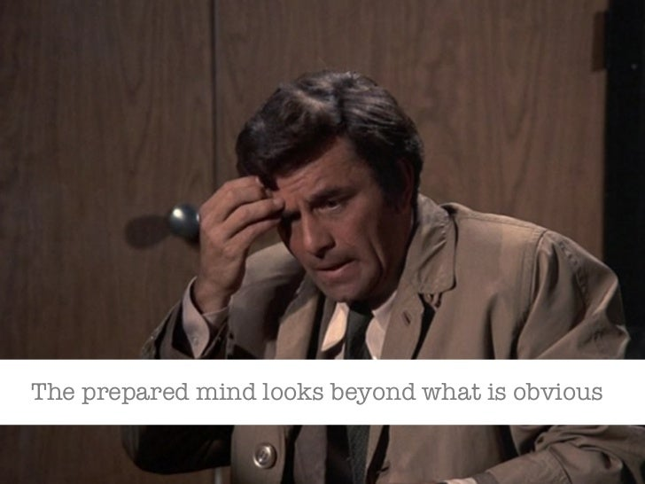 The prepared mind looks beyond what is obvious