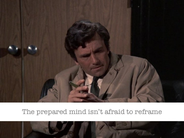 The prepared mind isn't afraid to reframe