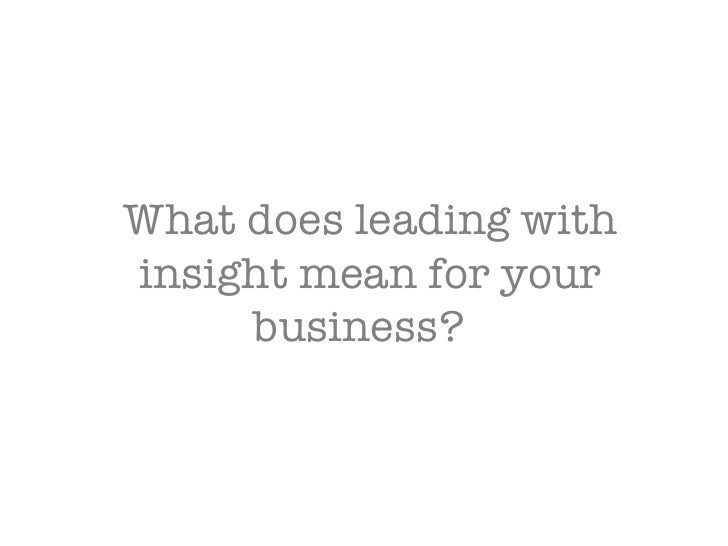 What does leading with insight mean for your business?