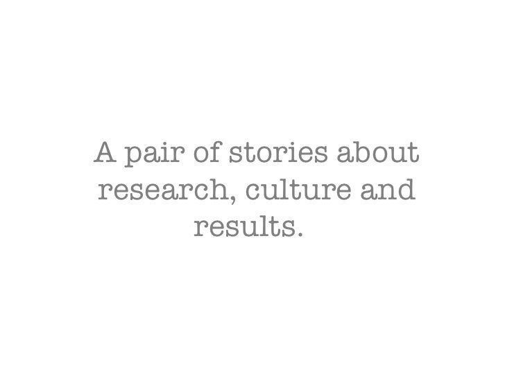 A pair of stories about research, culture and results.