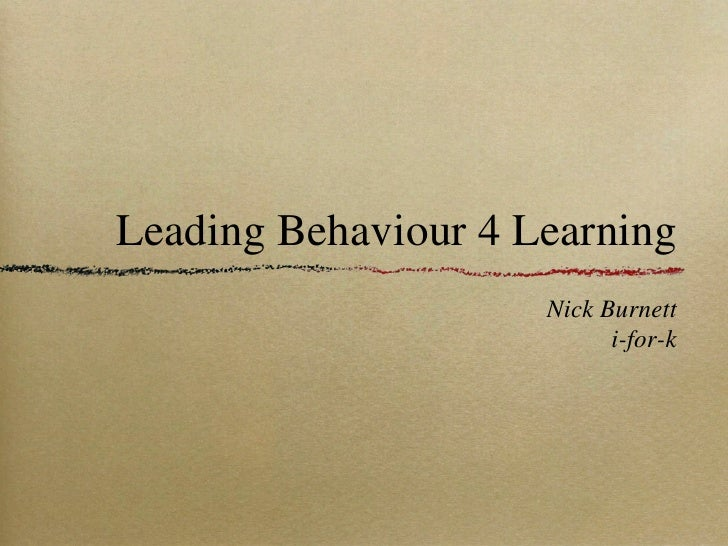 Leading Behaviour 4 Learning                     Nick Burnett                           i-for-k