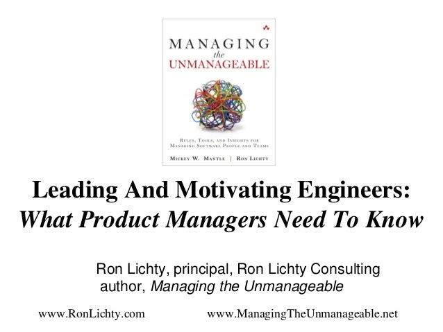 Leading And Motivating Engineers: What Product Managers Need To Know Ron Lichty, principal, Ron Lichty Consulting author, ...
