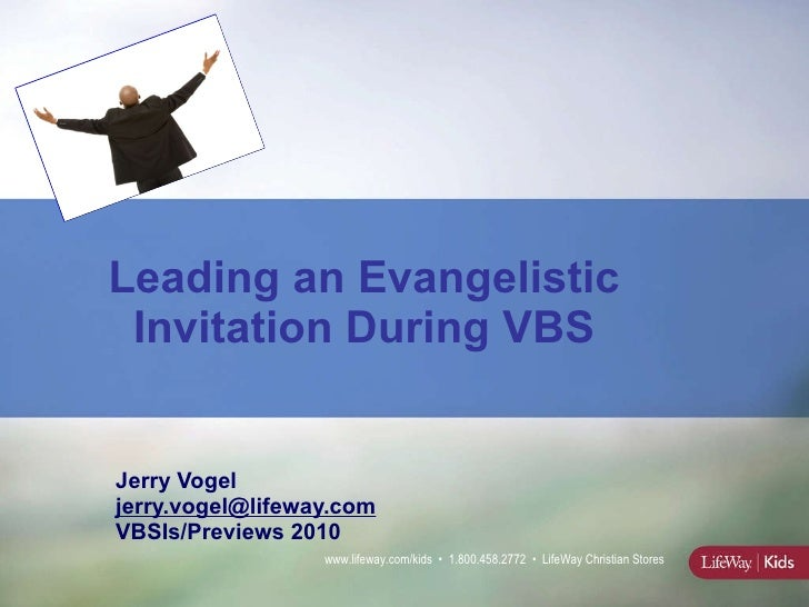 Leading an Evangelistic Invitation During VBS Jerry Vogel  [email_address] VBSIs/Previews 2010