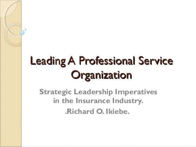 Leading A Professional Service        Organization Strategic Leadership Imperatives     in the Insurance Industry.        ...