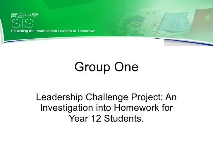 Group One Leadership Challenge Project: An Investigation into Homework for Year 12 Students.