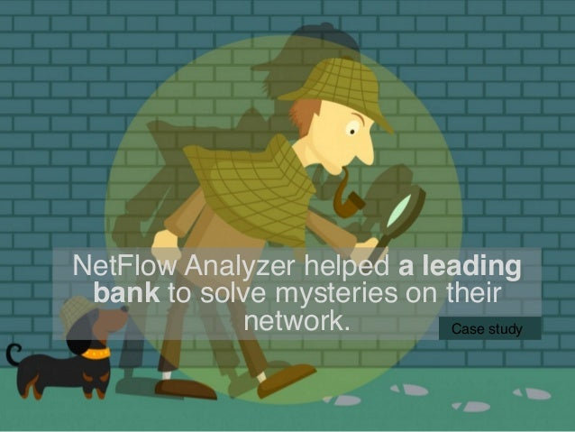 NetFlow Analyzer helped a leading bank to solve mysteries on their network.! Case study!