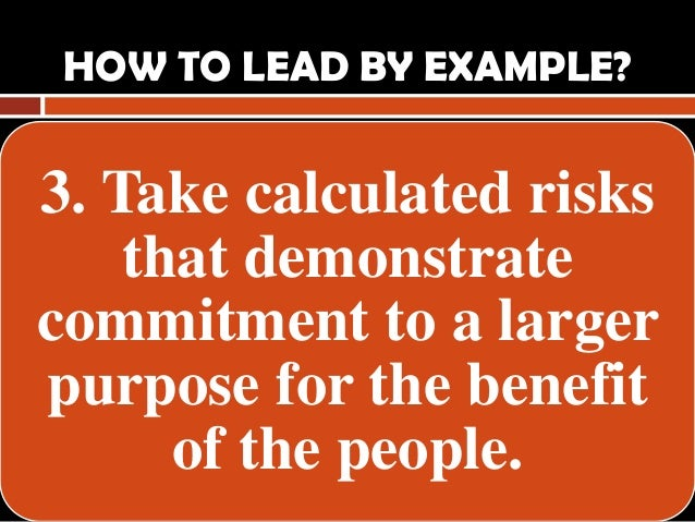 how to lead by example in 2016-7-9 when you walk the talk, you'll be a better and more effective leader isn't that what we all want.