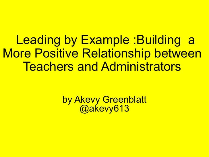 Leading by Example :Building a More Positive Relationship between Teachers and Administrators by Akevy Greenblatt @ake...