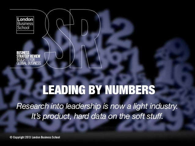 LEADING BY NUMBERS Research into leadership is now a light industry. It's product, hard data on the soft stuff. © Copyrigh...