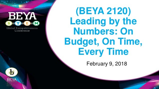 (BEYA 2120) Leading by the Numbers: On Budget, On Time, Every Time February 9, 2018