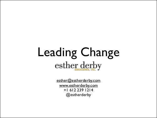 Leading Change esther@estherderby.com  www.estherderby.com  +1 612 239 1214  @estherderby