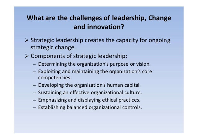 leading inovation and changes Managing change and innovation - getting the most from the innovation funnel  new knowledge must be created to determine the changes (or improvements) that will.