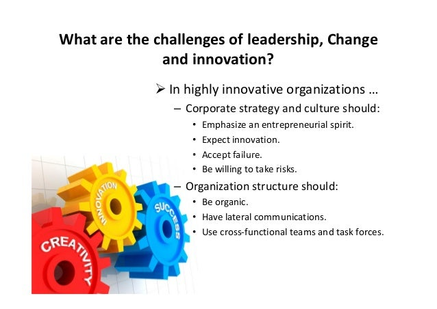 leading innovation and change Future schools and innovation effective school leaders consciously support  innovation and keep a focus on education's ever-changing landscape as it  moves.