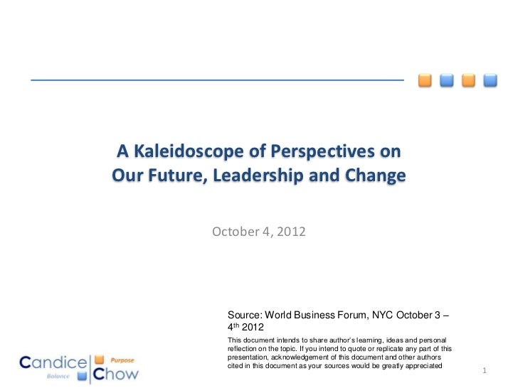 A Kaleidoscope of Perspectives onOur Future, Leadership and Change           October 4, 2012             Source: World Bus...