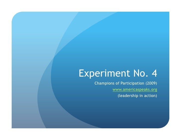 Experiment No. 4    Champions of Participation (2009)             www.americaspeaks.org               (leadership in actio...