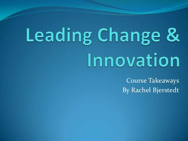 "leading innovation and change and manag Leading innovation and change print reference this  disclaimer:  (kotter 1996) have been oriented to establish a clear difference between management and leadership: ""management is a set of processes whereby complicated systems of individuals and technology run smoothly"" the most important aspects of management are planning, budgeting."