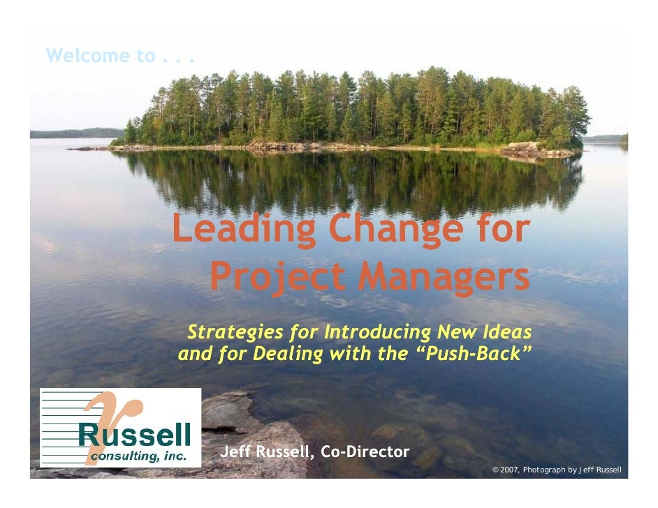 Welcome to . . .                  Leading Change for                Project Managers                Strategies for Introdu...