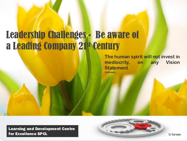 Leadership Challenges - Be aware ofa Leading Company 21st Century                                  The human spirit will n...