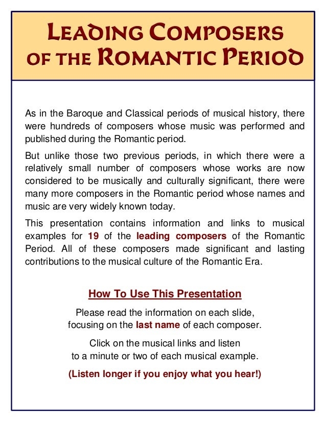 LEADING COMPOSERS OF THE ROMANTIC PERIOD As in the Baroque and Classical periods of musical history, there were hundreds o...