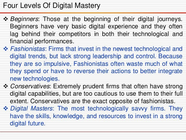 Four Levels Of Digital Mastery  Beginners: Those at the beginning of their digital journeys. Beginners have very basic di...