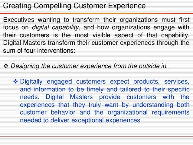 Creating Compelling Customer Experience Executives wanting to transform their organizations must first focus on digital ca...