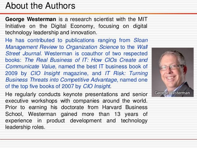 About the Authors George Westerman is a research scientist with the MIT Initiative on the Digital Economy, focusing on dig...
