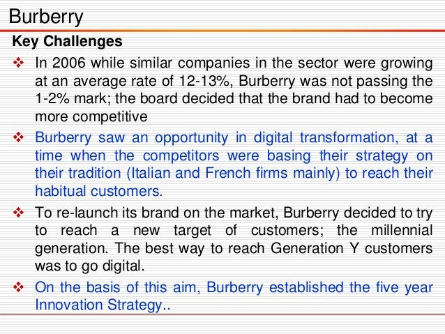 Key Challenges  In 2006 while similar companies in the sector were growing at an average rate of 12-13%, Burberry was not...