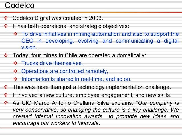 Codelco  Codelco Digital was created in 2003.  It has both operational and strategic objectives:  To drive initiatives ...