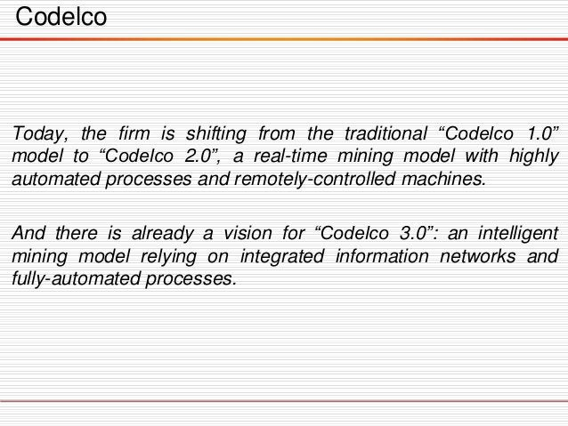 """Codelco Today, the firm is shifting from the traditional """"Codelco 1.0"""" model to """"Codelco 2.0"""", a real-time mining model wi..."""