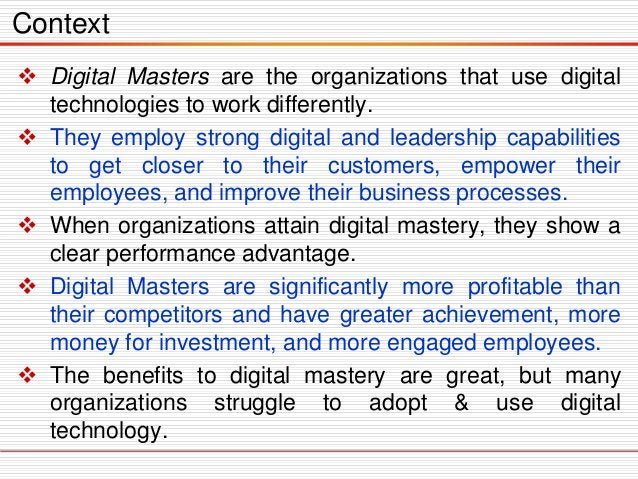  Digital Masters are the organizations that use digital technologies to work differently.  They employ strong digital an...