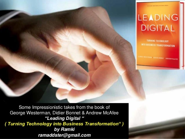 "Some Impressionistic takes from the book of George Westerman, Didier Bonnet & Andrew McAfee ""Leading Digital "" ( Turning T..."