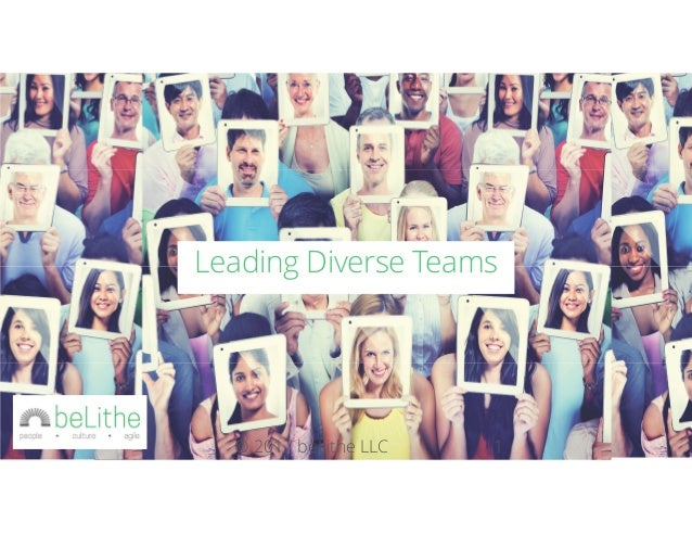 © 2017 beLithe LLC 1 Leading Diverse Teams