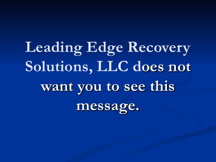 Leading Edge RecoverySolutions, LLC does not  want you to see this       message.