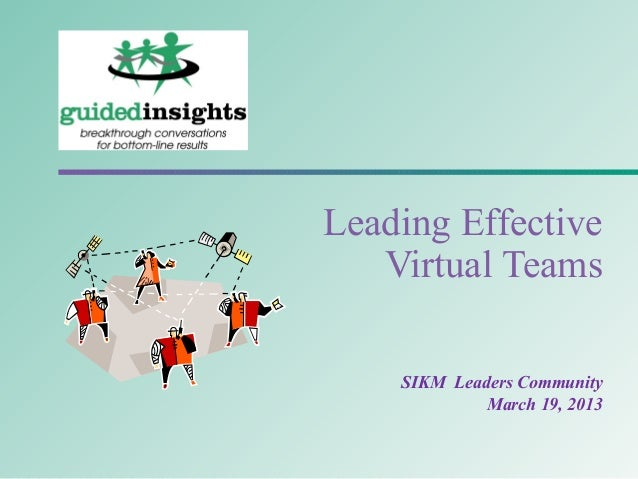leading a virtual team Leading virtual teams as companies and organisations become ever more geographically spread around the globe, so internal teams take on new characteristics and bring.