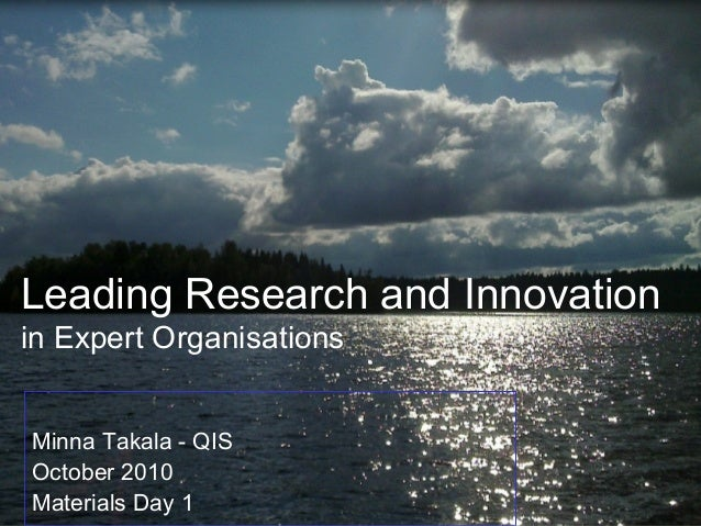Leading Research and Innovation in Expert Organisations Minna Takala - QIS October 2010 Materials Day 1