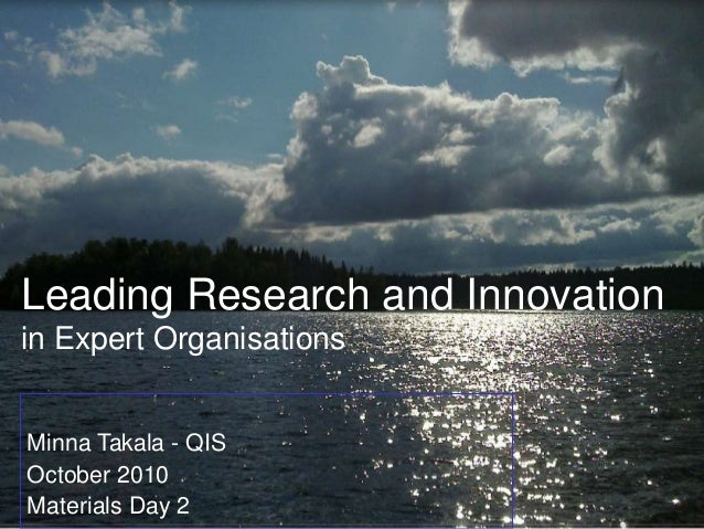Leading Research and Innovation in Expert Organisations Minna Takala - QIS October 2010 Materials Day 2