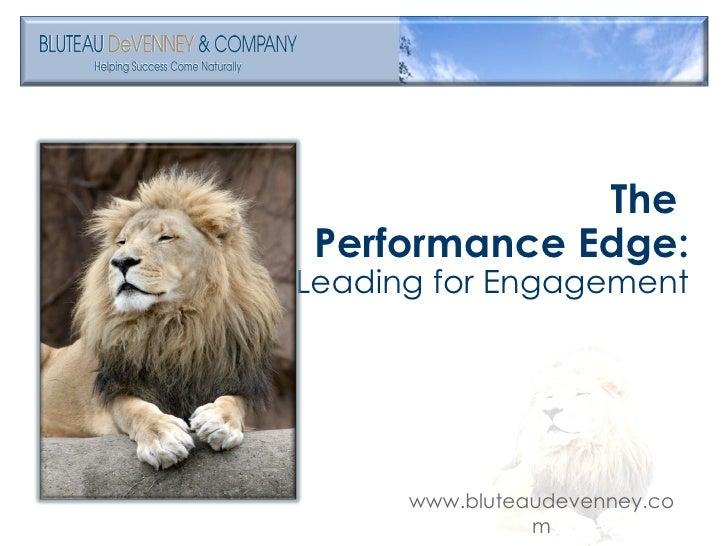 <ul><li>The  </li></ul><ul><li>Performance Edge: </li></ul><ul><li>Leading for Engagement </li></ul>