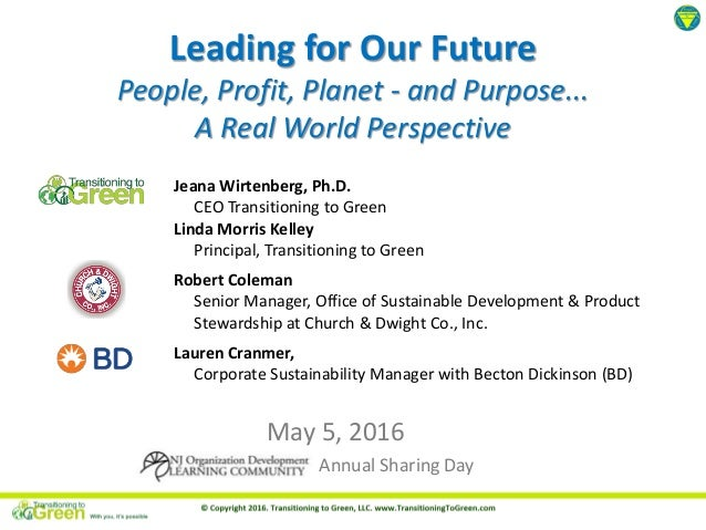 Leading for Our Future People, Profit, Planet - and Purpose... A Real World Perspective May 5, 2016 Annual Sharing Day Jea...