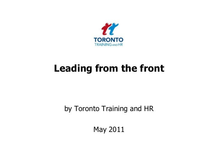 Leading from the front <br />by Toronto Training and HR <br />May 2011<br />