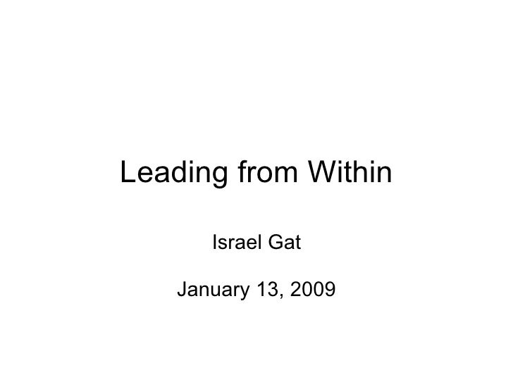 Leading from Within Israel Gat   January 13, 2009