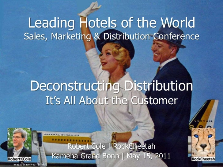 Leading Hotels of the WorldSales, Marketing & Distribution ConferenceDeconstructing DistributionIt's All About the Custome...