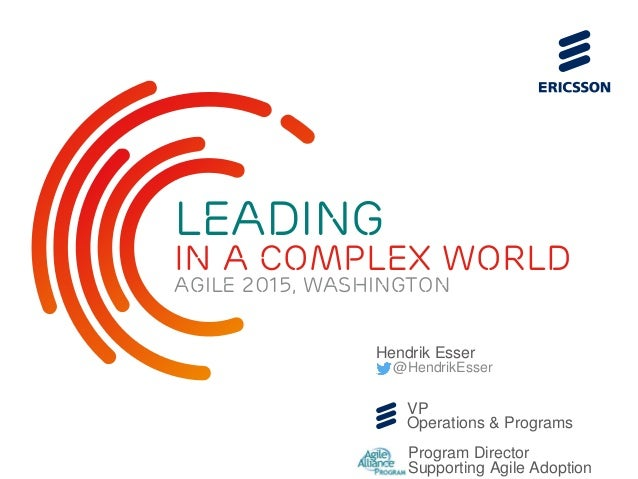 Hendrik Esser @HendrikEsser VP Operations & Programs Program Director Supporting Agile Adoption Leading In a Complex World...