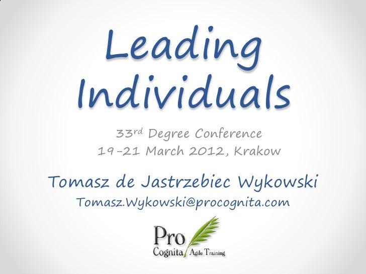 Leading  Individuals       33rd Degree Conference     19-21 March 2012, KrakowTomasz de Jastrzebiec Wykowski   Tomasz.Wyko...