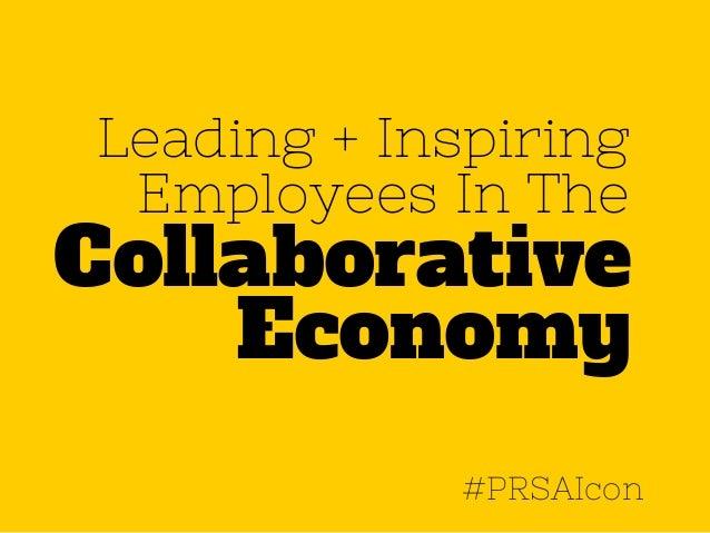 Leading + Inspiring  Employees In The  Collaborative  Economy  #PRSAIcon