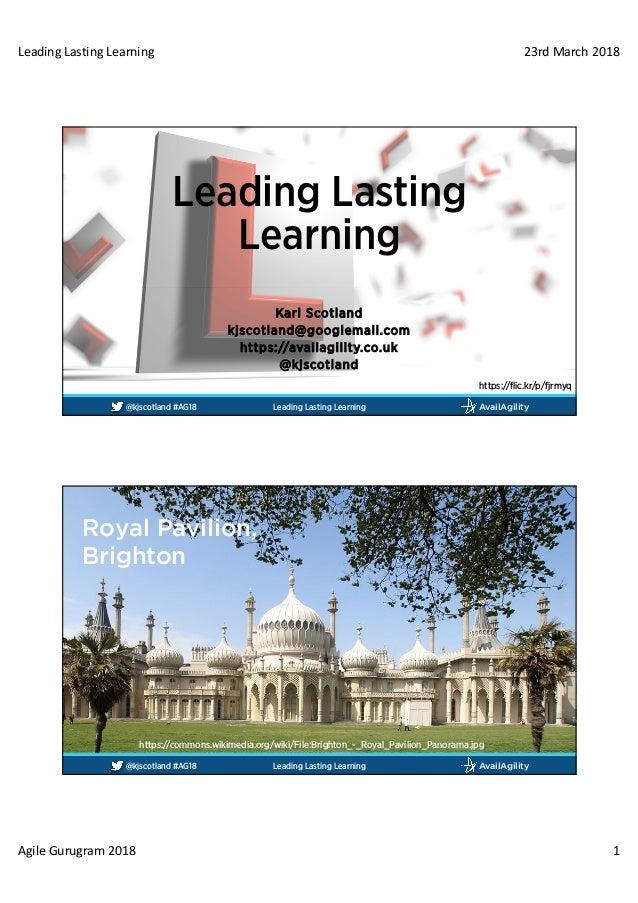 LeadingLastingLearning 23rdMarch2018 AgileGurugram2018 1 AvailAgility@kjscotland #AG18 Karl Scotland kjscotland@goog...