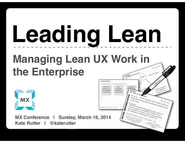 Leading Lean | MX 2014 | MAR 16, 2014 | @katerutter | intelleto.com Managing Lean UX Work in the Enterprise Leading Lean M...
