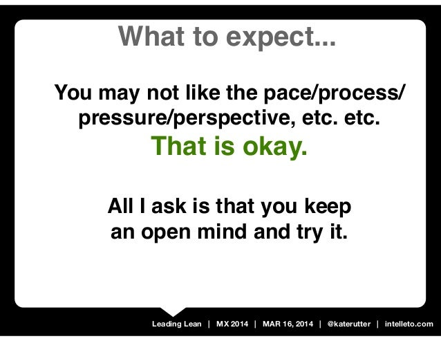 Leading Lean | MX 2014 | MAR 16, 2014 | @katerutter | intelleto.com You may not like the pace/process/ pressure/perspectiv...