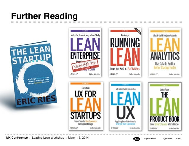 MX Conference : Leading Lean Workshop : March 16, 2014 http://luxr.co @luxrco © 2014 Further Reading