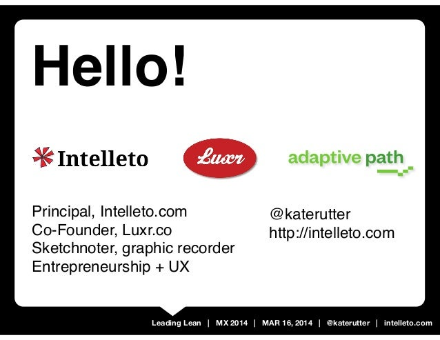Leading Lean | MX 2014 | MAR 16, 2014 | @katerutter | intelleto.com Hello! Principal, Intelleto.com Co-Founder, Luxr.co Sk...
